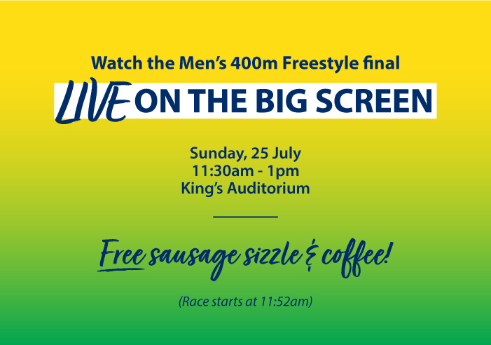 Watch the Men's 400m Freestyle final live on the big screen.